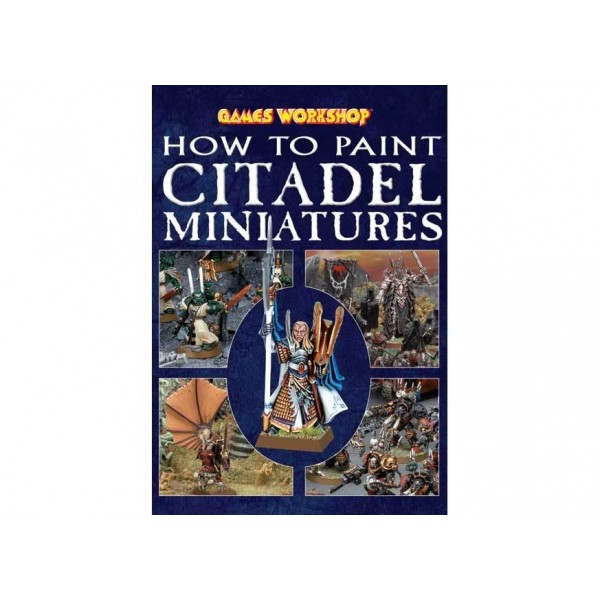 HOW TO PAINT CITADEL MINIATURES cod 9781782532682