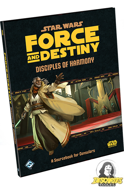 Star Wars RPG: Force and Destiny - Disciples of Harmony: A Sourcebook for Consulars